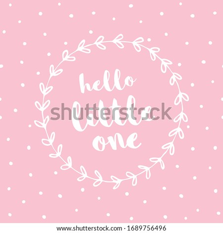 Hello Little One. Cute Pastel Color Baby Showe Vector Card. White Floral Frame Isolated on a Light Pink Dotted Background. Lovely Nursery Art for Baby Girl. Stock photo ©