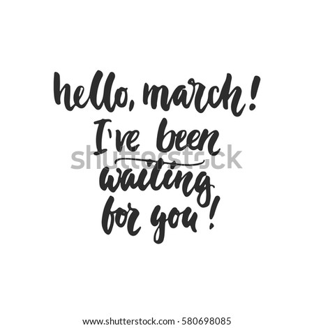 hello  march  i've been waiting