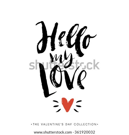 Hello my Love. Valentines day greeting card with calligraphy. Hand drawn design elements. Handwritten modern brush lettering.