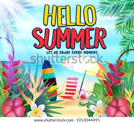 Hello Summer at the Seashore Let Us Enjoy Every Moment Poster with Tropical Leaves, Flowers, Surfboard, Beach Ball, Bench and Umbrella in Beach Background Vector Illustration.