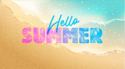 Hello Summer banner. New trendy realistic sand and sea texture. Season vocation, weekend, holiday logo. Summer Time Wallpaper. Happy shiny Day. Vector Lettering. Fashionable styling. Traveling poster.