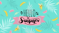 Hello Summer banner. Trendy texture. Season vocation, weekend, holiday logo. Summer Time Wallpaper. Happy summer Day. Summer vector Lettering text. Fashionable styling. Watermelon and banana vector.