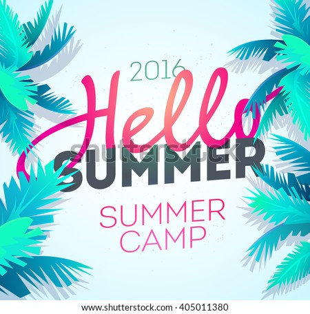 Hello Summer Holiday and Summer Camp poster. Traveling template poster ,vector illustration. Holiday party poster with palm leaf and lettering hello summer. Summer time background