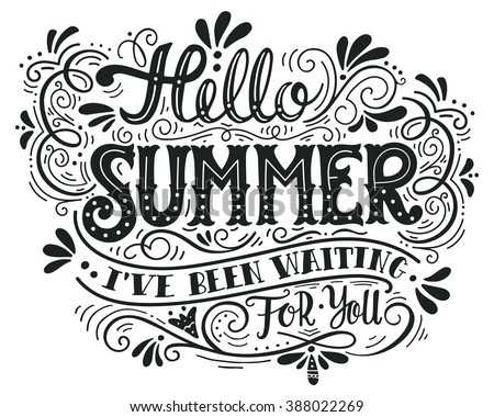 Hello summer. I have been waiting for you. Hand drawn vintage hand lettering. This illustration can be used as a print on t-shirts and bags, stationary or as a poster.