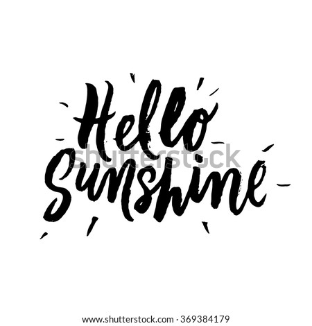 Hello Sunshine.  Inspirational and motivational quotes. Hand painted brush lettering. Hand lettering and custom typography for your designs: t-shirts, bags, for posters, invitations, cards, etc.