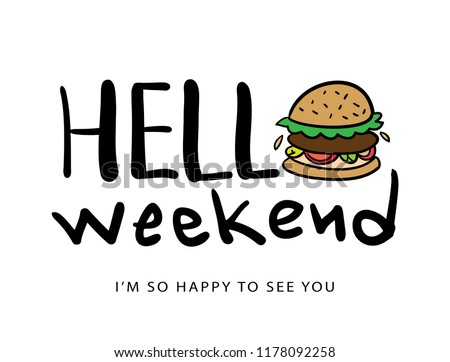 Hello weekend concept with hamburger drawing / Vector illustration design for t shirt graphics, slogan tees, stickers, posters and other uses