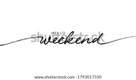 Hello Weekend hand written lettering. Hand drawn modern linear calligraphy. Chill and relax phrase. Friday, Saturday, Sunday are coming. Vector typography for prints, banner, cards, t shirts, stickers Stockfoto ©