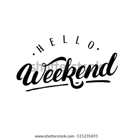 Hello Weekend hand written lettering. Modern brush calligraphy. Inspirational quote for greeting card, poster. Vector illustration.