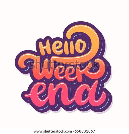 Hello Weekend. Lettering.