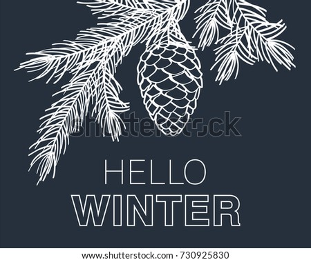 Hello Winter Card. Background With Pine Branches And Cone. Hand Drawn  Christmas, New