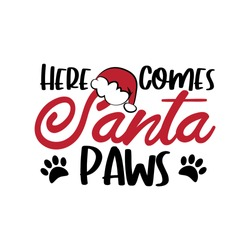Here Comes Santa Paws - Cute Christmas text with paw print. Good for T shirt print, poster, greeting card, banner, and gift design.