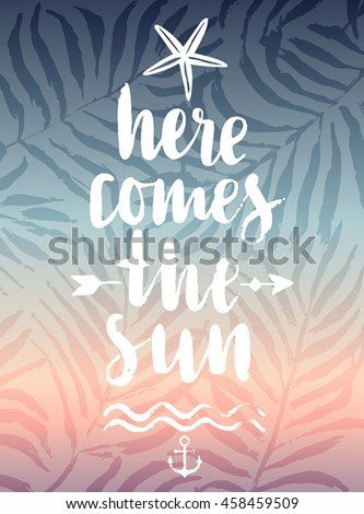 Here Comes the Sun hand drawn calligraphyc card. Vector illustration.