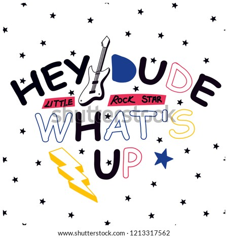 Hey Dude, What's Up. Cute rocker t-shirt design with slogan.Guitar,flash, star drawing.Seamless star background.Vector illustration design for fashion fabrics, textile graphics, prints, wallpapers.