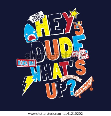 Hey Dude What's up funny kid slogan with patch, badges, skateboard, music boys print modern Fashion Slogan for T-shirt and apparels graphic vector Print.