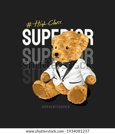 high class superior slogan with bear doll in white tuxedo illustration on black background