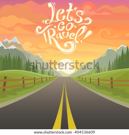 highway drive with beautiful sunrise landscape. Lettering Let\'s go travel, drive. highway drive adventure travel Summer driving Travel road car view. mountains horizon. holiday vector drive. mountains