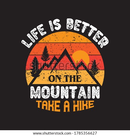 Hiking t-shirt.vintage typography mountain vector.outdoor lover traveling shirt.life s better on the mountain take a hike - best hiking and mountain quotes.