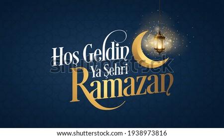 Hoş geldin ya şehri Ramazan. Translation: Welcome to Ramadan