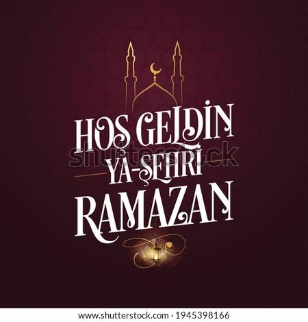 Hoş geldin ya şehri Ramazan. Translation: Welcome to Ramadan Stok fotoğraf ©