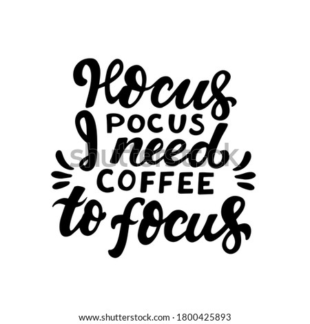 Hocus pocus, I need coffee to focus. Humour Halloween quote. Hand lettering for posters, greeting card, kids party t-shirt prints. Halloween party 31 october Stock photo ©