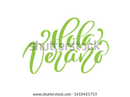 Hola Verano green calligraphic lettering text Hello Summer on Spanish. Phrase for invitation, poster, greeting card. Season Greetings. Foto stock ©