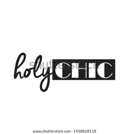 HOLY CHIC, FASHION QUOTE, SQUARE, T-SHIRT STAMP, VECTOR TYPOGRAPHY