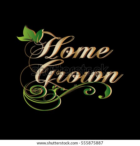 Home grown. Vintage calligraphic gold 3d  lettering text with green leaves. Vector emblems, stamps, labels,banners,posters,cards with floral ornament. Black background.