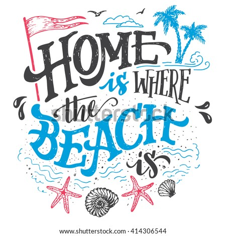 Home is where the beach is. Beach house decor hand drawn sign. Beach sign for rustic wall decor. Beachside cottage hand-lettering quote. Vintage typography illustration isolation on white background - Shutterstock ID 414306544