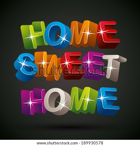 Home sweet home phrase made of 3d colorful letters over black background, vector. - stock vector