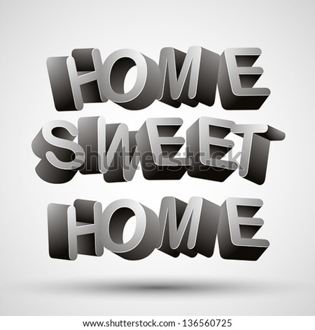 Home sweet home phrase made of 3d letters isolated on white background, vector.