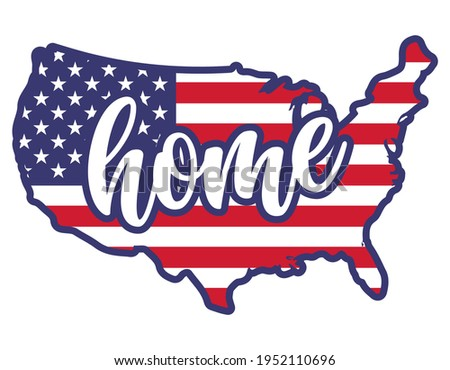 Home - USA flag in United States map shape - Independence Day USA with motivational text. Good for T-shirts, Happy july 4th. Independence Day USA holiday. Love United States of America. LOVE the usa.