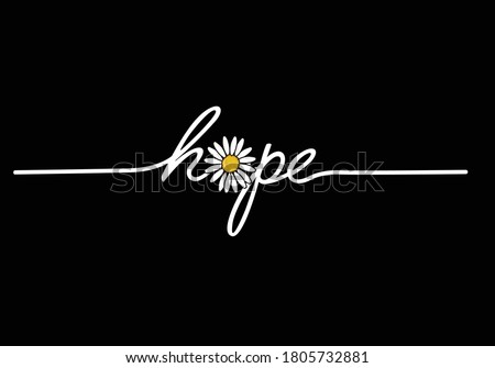 hope daisy drawing for different apparel and T-shirt margarita decorative fashion style trend quote,stationery,motivational,inspiration chamomile flower rose sunflower rope font