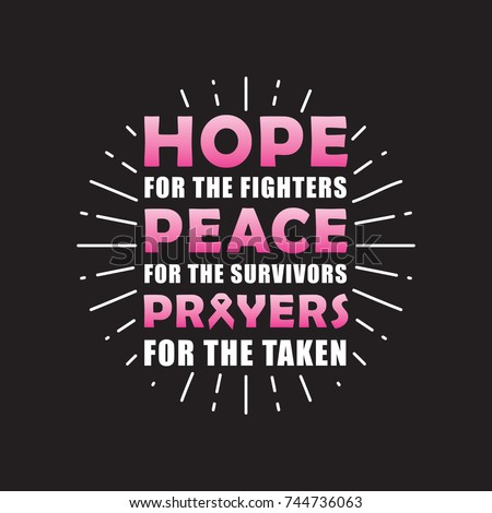 Hope for the fighter Peace for the survivor's prayer for the taken. Breast Cancer Quote,. Drawing for prints on t-shirts and bags, stationary or poster.