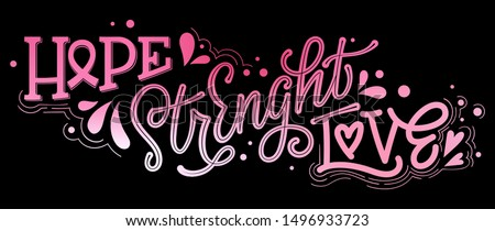 Hope. Strenght. Love - qoute. Lettering for concept design.  Breast cancer october awareness month campaign. Breast cancer awareness ribbon. Breast cancer concept.