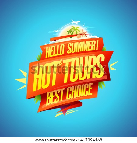 Hot tours, hello summer, best choice, travel poster concept with ribbons