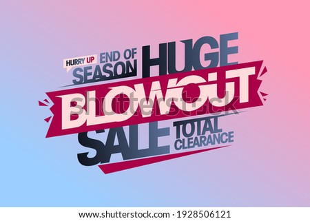 Huge blowout sale, end of season total clearance, vector banner template