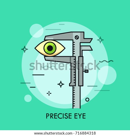 Human eye measured with vernier caliper. Creative concept of measuring tool, precise dimension measurement, scaling, high accuracy and precision. Vector illustration for web banner, poster, website.