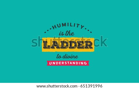 humility is the ladder to