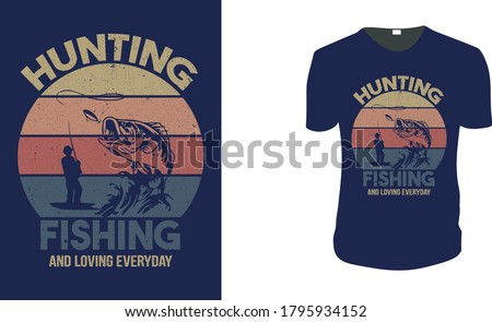 Hunting Fishing And Loving Everyday. Hunting T-Shirt, Hunting Vector graphic for t shirt. Vector graphic, typographic poster or t-shirt.Hunting style background.
