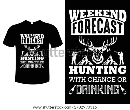 Hunting T-shirt Design Vector- Weekend forecast hunting with chance or drinking. Hunting vector. Hunting t-shirt grunge. Deer, rifle, mountain