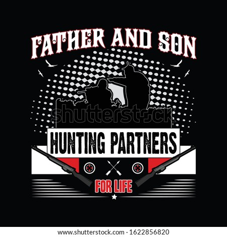 Hunting T- Shirt, T- Shirt Of Poster Design With Illustration Of Hunting, Design Vector - Father And Son Hunting Partner,Grunge,Rifle,Bird, Hunting T-Shirt Grunge Vector T-Shirt Design.