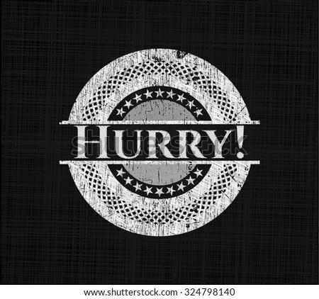 Hurry! chalkboard emblem on black board