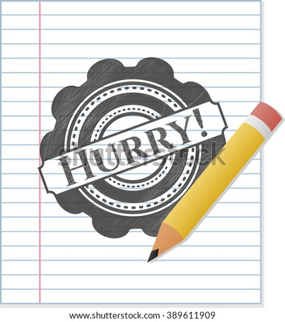 Hurry! with pencil strokes