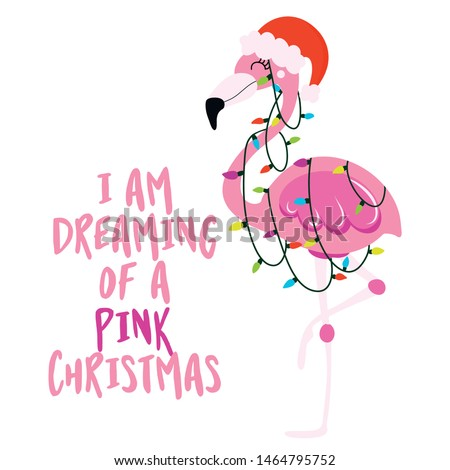 I am dreaming of a Pink christmas - Calligraphy phrase for Christmas with cute flamingo girl. Hand drawn lettering for Xmas greetings cards, invitations. Good for t-shirt, mug, scrap booking, gift.