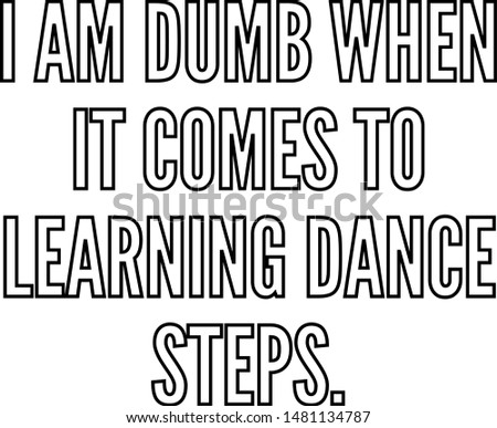 I am dumb when it comes to learning dance steps