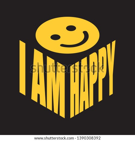 I am happy smile. Simple text slogan t shirt. Graphic phrases vector for poster, sticker, apparel print, greeting card or postcard. Typography design elements isolated.