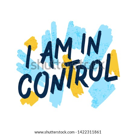 I am in control. Bright colored letters. Modern hand drawn lettering. Colourful lettering for postcards, banners. Motivational calligraphy poster. Stylish font typography. Abstract texture type.