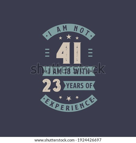 i am not 41  i am 18 with 23