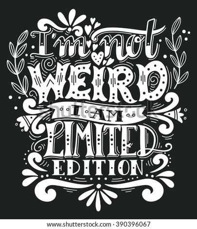i am not weird  i am limited