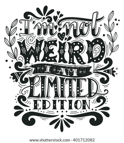 i am not weird  i am limited
